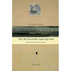 Dét, der forsvinder, tager jeg med: Søren Ulrik Thomsens poesi og poetik