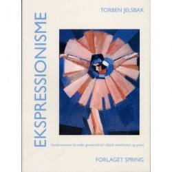Ekspressionisme: modernismens formelle gennembrud i dansk malerkunst og poesi
