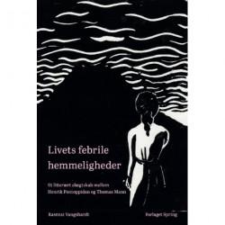 Livets febrile hemmeligheder: Livets febrile hemmeligheder. Et litterært slægtskab mellem Henrik Pontoppidan og Thomas Mann