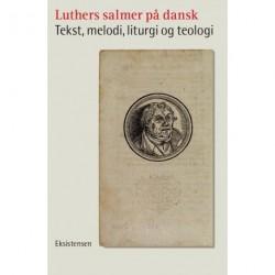 Luthers salmer på dansk: Tekst, melodi, liturgi og teologi