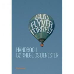Gud flyver forrest: Håndbog i børnegudstjenster