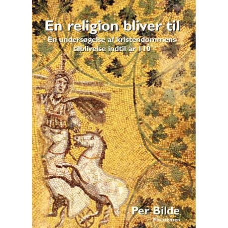 En religion bliver til: En undersøgelse af kristendommens forudsætninger og tilblivelse indtil år 110