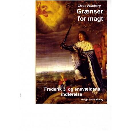 Grænser for magt. Frederik 3. og enevældens indførelse