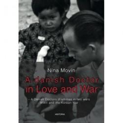 A danish doctor in love and war: Resistance fighter during World War II and aboard the Hospital ship Jutlandia, Korea 1951