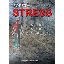 Forstå STRESS: Den gode, den onde og den skjulte