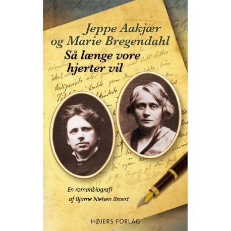 Jeppe Aakjær og Marie Bregendahl. Så længe vore hjerter vil