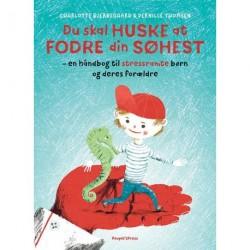Du skal huske at fodre din søhest: en håndbog til stressramte børn og deres forældre