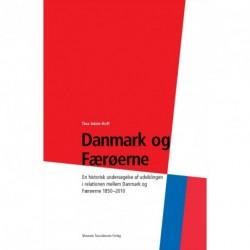 Danmark og Færøerne: En historisk undersøgelse af udviklingen i relationen mellem Danmark og Færøerne 1850-2010