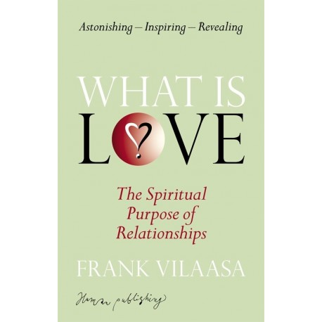 What is Love: The Spiritual purpose of relationships