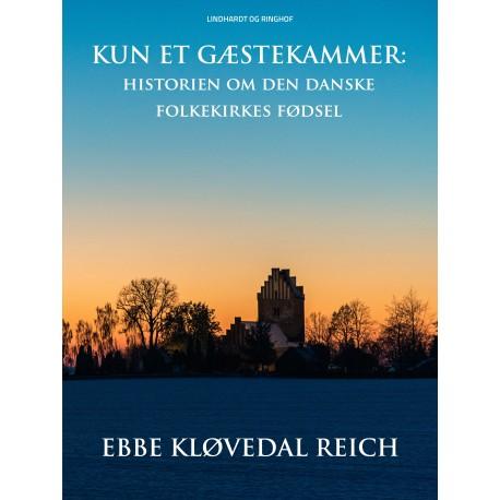 Kun et gæstekammer: historien om den danske folkekirkes fødsel