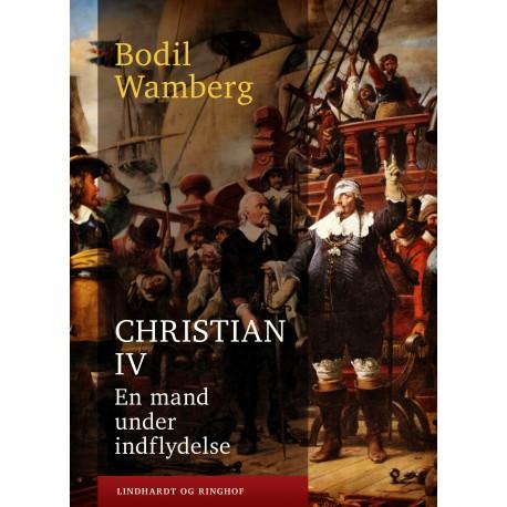 Christian IV: En mand under indflydelse
