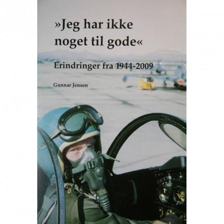 Jeg har ikke noget til gode: erindringer fra 1944-2009