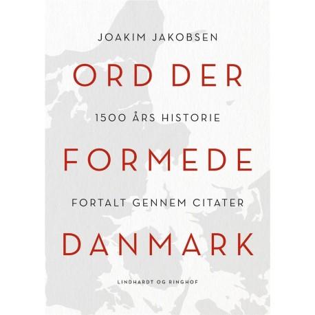 Ord der formede Danmark: 1500 års historie fortalt gennem citater