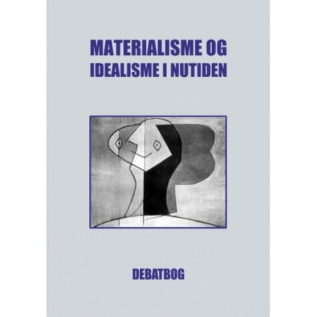 Materialisme og idealisme i nutiden: debatbog