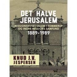 Det halve Jerusalem. Missionshuset Salem i Tommerup og Indre Missions Samfund 1889-1989