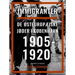 Immigranter. De østeuropæiske jøder i København 1905-1920