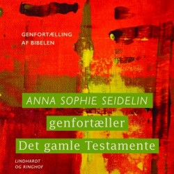 Anna Sophie Seidelin genfortæller Det gamle Testamente