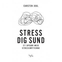 Stress dig sund: et opgør med stressmyterne