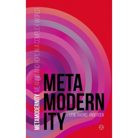 Metamodernity: Meaning and hope in a complex world