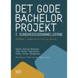 Det gode bachelorprojekt i sundhedsuddannelserne: Håndbog i opgaveskrivning og metode