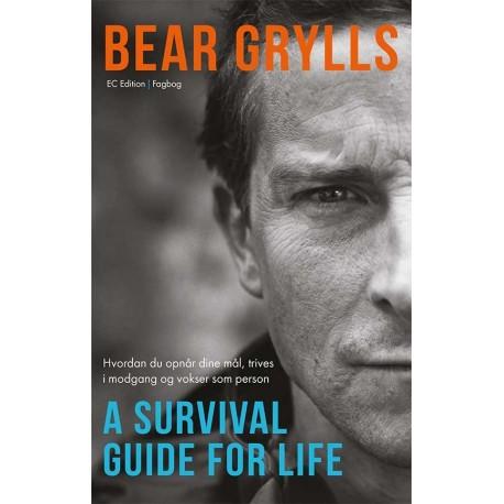 Bear Grylls - A Survival Guide For Life: Hvordan du opnår dine mål, trives i modgang og vokser som person