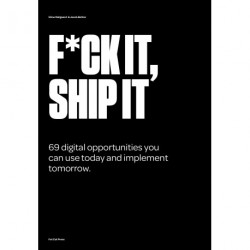 F*ck it, ship it (ENGLISH): 69 digital opportunities you can use today and implement tomorrow.