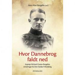 Hvor Dannebrog faldt ned: kaptajn Richard Gustav Borgelins erindringer fra Den Estiske Frihedskrig