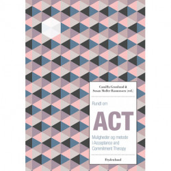 Rundt om ACT: Muligheder og metode i Acceptance and Commitment Therapy