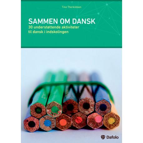 Sammen om dansk: 30 understøttende aktiviteter til dansk i indskolingen