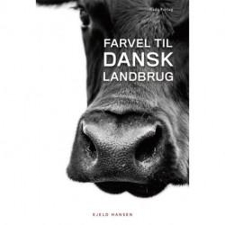 Farvel til dansk landbrug: Historien om 20 års nedtur for dansk natur og miljø