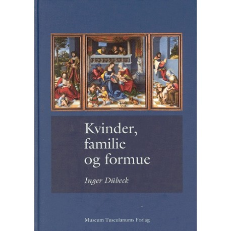 Kvinder, familie og formue: Studier i dansk og europæisk familie- og arveretlig historie