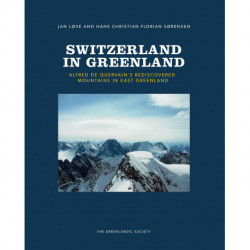 Switzerland in Greenland: Alfred De Quervain's Rediscovered Mountains in East Greenland