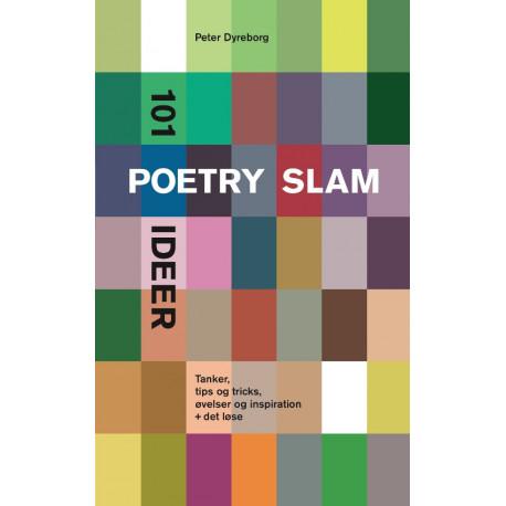 101 poetry slam ideer: Tanker, tips og tricks, øvelser og inspiration + det løse
