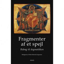 Fragmenter af et spejl: Bidrag til dogmatikken