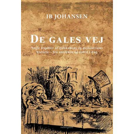 De gales vej: Nogle kapitler af galskabens og psykiatriens historie - fra antikken og indtil i dag