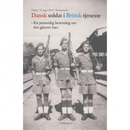 Dansk soldat i britisk tjeneste: - En personlig beretning om den glemte hær