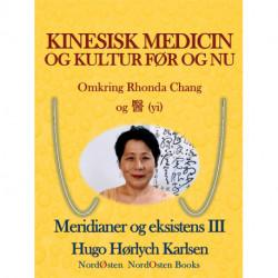 Kinesisk medicin og kultur før og nu: Omkring Rhonda Chang og 醫 (yi). Meridianer og eksistens III