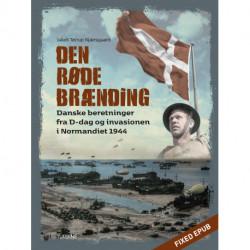 Den røde brænding: Danske beretninger fra D-dag og invasionen i Normandiet 1944