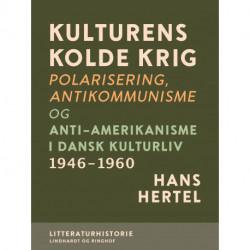 Kulturens kolde krig. Polarisering, antikommunisme og anti-amerikanisme i dansk kulturliv 1946-1960