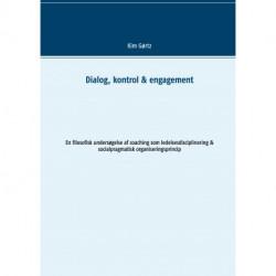 Dialog, kontrol & engagement: En filosofisk undersøgelse af coaching som ledelsesdisciplinering & socialpragmatisk organiseringsprincip