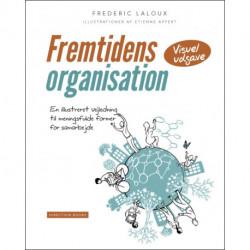 Fremtidens organisation - en illustreret vejledning til meningsfulde former for samarbejde (visuel udgave)