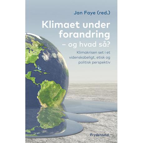 Klimaet under forandring, og hvad så?: klimakrisen set i et videnskabeligt, etisk og politisk perspektiv