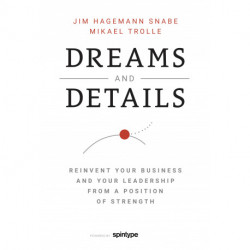 Dreams and Details: Reinvent your business from a position of strength