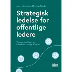 Strategisk ledelse for offentlige ledere: Tilgange, værktøjer og dilemmaer i strategiarbejdet