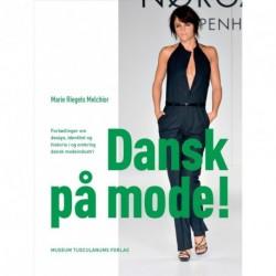 Dansk på mode: Fortællinger om design, identitet og historie i og omkring dansk modeindustri
