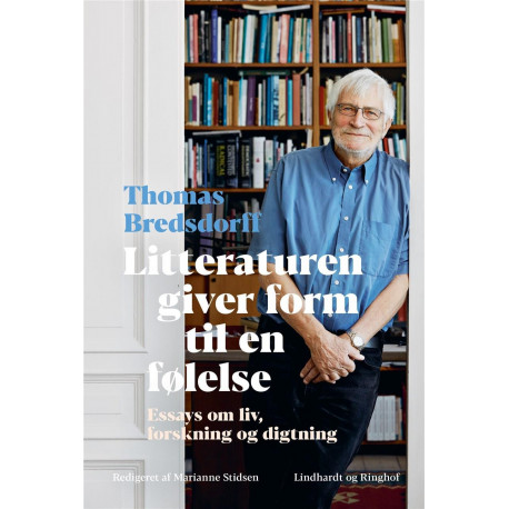 Litteraturen giver form til en følelse: Essays om liv, forskning og digtning