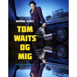 Tom Waits og mig: En personlig rejse gennem Tom Waits' plader og sange
