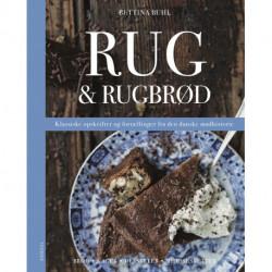 Rug & Rugbrød: Klassiske opskrifter og fortællinger fra den danske madhistorie
