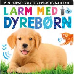Larm med dyrebørn: Min første rør og føl-bog med lyd: VED UDSOLGT HENVISER VI TIL ISBN: 9788771056556