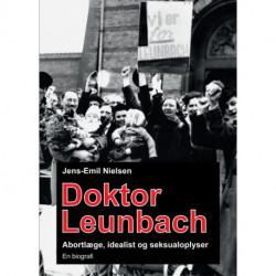 Doktor Leunbach: Abortlæge, idealist og seksualoplyser